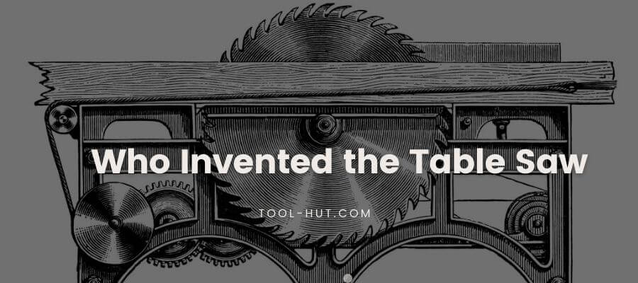 Who Invented The Table Saw -The History
