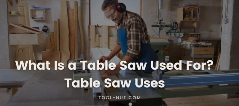What Is a Table Saw Used For? -Table Saw Uses