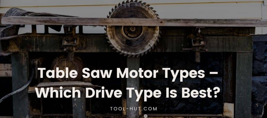 Table Saw Motor Types – Which Drive Type Is Best- feature image