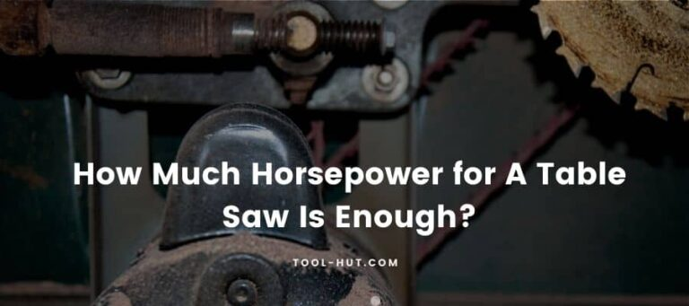How Much Horsepower for A Table Saw Is Enough?