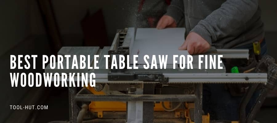 best portable table saw for fine woodworking - compared