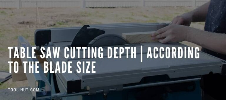 Table Saw Cutting Depth | According to The Blade Size