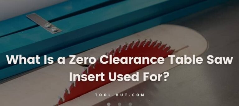 What Is a Zero Clearance Table Saw Insert Used For?