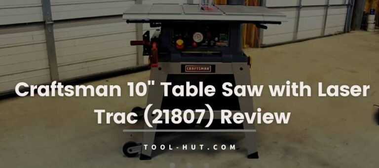 Craftsman 21807 10″ Table Saw Review- Is It Worth It in 2021?